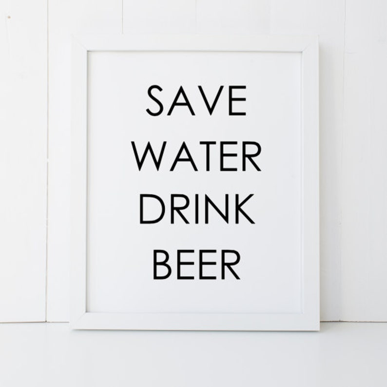 Save Water Drink Beer Man Cave Dad Husband Boyfriend Brother Uncle Garage  Home Decor Printable Wall Art INSTANT DOWNLOAD DIY - Great Gift
