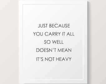 Just Because You Carry It All So Well Motivational Quote Printable Poster Wall Art INSTANT DOWNLOAD DIY - Great Gift!