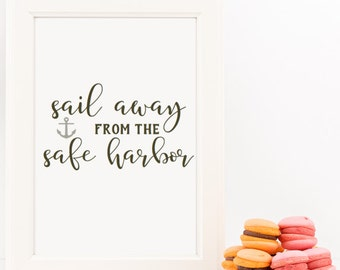Sail Away from the Safe Harbor Home Decor Printable Wall Art Instant Download diy - Great Gift