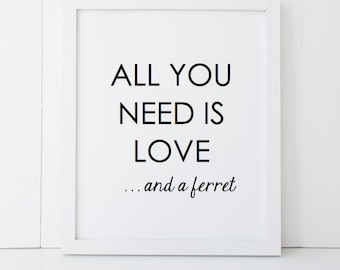 All You Need is Love and a Ferret Gift Home Decor Printable Wall Art INSTANT DOWNLOAD DIY - Great Gift