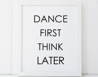 Dance First Think Later 2 Dancer Dancing Home Decor Printable Wall Art INSTANT DOWNLOAD DIY - Great Gift