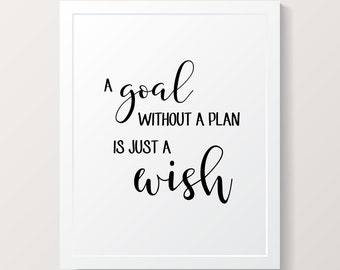A Goal Without a Plan is Just a Wish Home Decor Printable Poster Wall Art INSTANT DOWNLOAD DIY - Great Gift