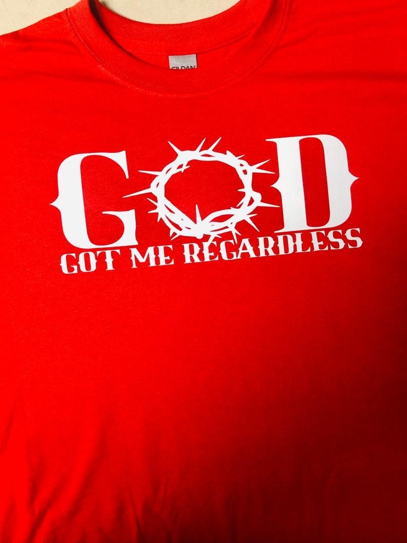 God Got Me Regardless Unisex  T-Shirt