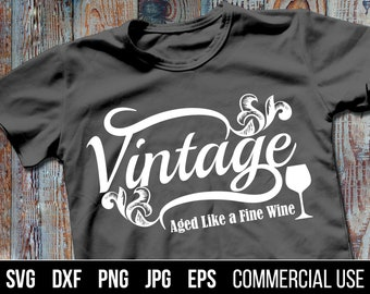 Vintage Aged Like a Fine Wine SVG, DXF, EPS. Vintage Digital Cut Files for cutting machines and eps for print.