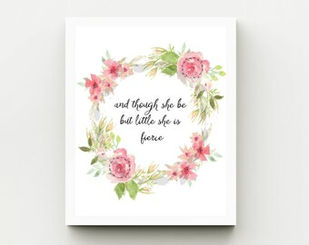 And Though She Be But Little, She Is Fierce - Instant Download - 5 x 7 - Wall Art - Nursery Print - Nursery Decor - Nursery Wall Art