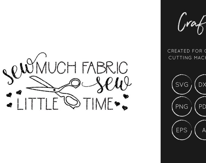 Sew much Fabric sew little time SVG, SVG Cut file, dxf, craft svg, sewing svg, cutting file, commercial use, silhouette cameo cricut explore
