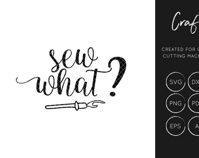 Sew What SVG, SVG Cut file, dxf, craft svg, sewing svg, cutting file, commercial use, silhouette cameo, cricut explore, hobbies, png,