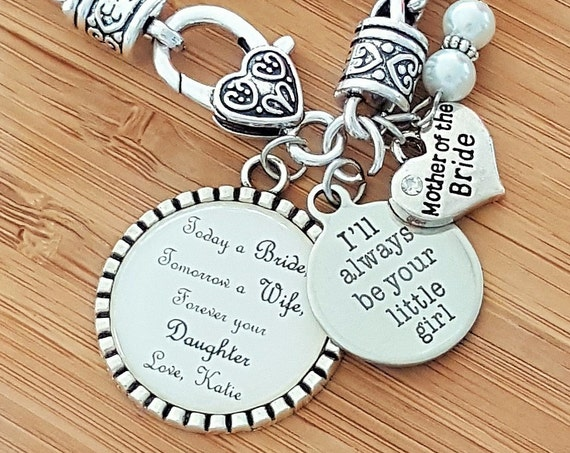 Mother of the Bride Gift Mother of the Bride Bracelet Mother of the Bride Gift from Bride Always Your Little Girl Today a Bride Keychain