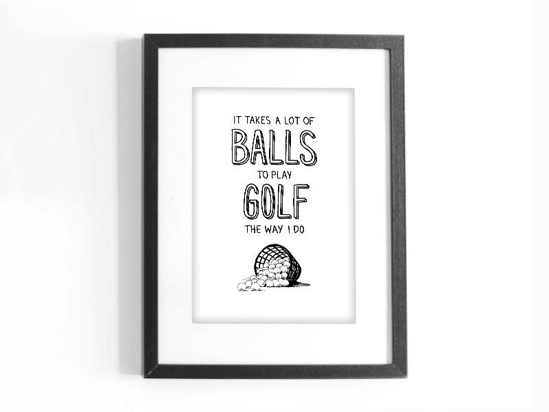 Golf Quote It Takes A Lot Of Balls To Play Golf The Way Etsy Simple Golf Love Quotes