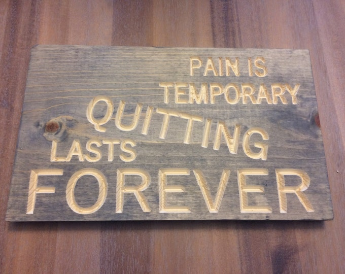 Pain is temporary Quitting last forever Sign (Carved)(Pick your own stain)