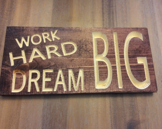 Work hard Dream Big Sign (Carved)(Pick your own stain)