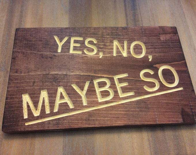 Yes, No, Maybe So Sign (Carved)(pick your own stain)