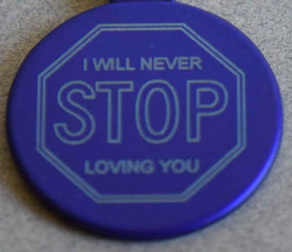 I will never stop loving you.