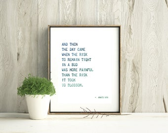 "Anais Nin Quote ""And then the day came"" 8x10 DOWNLOADABLE Print, Digital Download, Wall Decor, Home Decor, Poem, Poetry, Literary Gift"