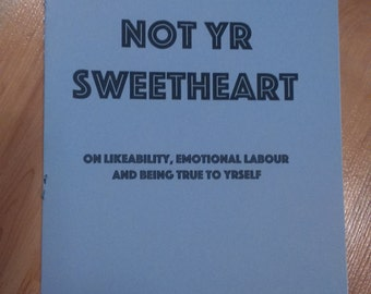 Not Yr Sweetheart: On Likeability, Emotional Labour and Being True to Yrself