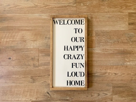 Welcome To Our Happy Crazy Fun Loud Home Rustic Wood Sign Hand-Painted