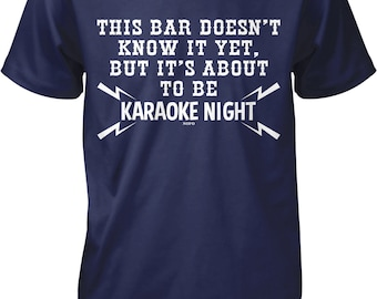 This Bar Doesn't Know It Yet, But It's About To Become Karaoke Night Men's T-shirt, NOFO_00775