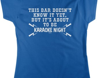 This Bar Doesn't Know It Yet, But It's About To Become Karaoke Night Women's T-shirt, NOFO_00775