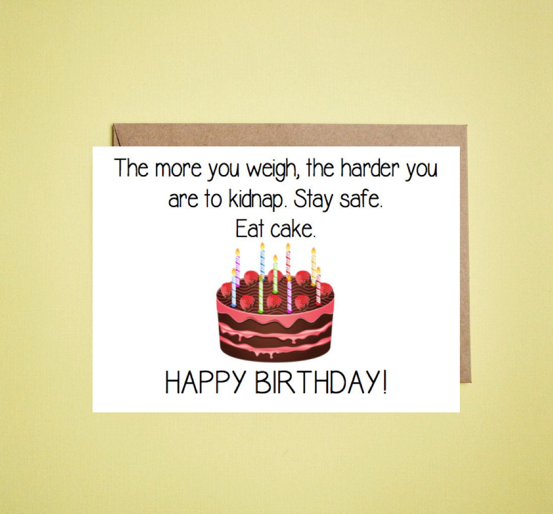 The More You Weigh The Harder You Are To Kidnap Happy Birthday