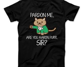 2b57c6b9 Aaron Burr Pardon Me, Are You Aaron Purr Sir? Funny Hamilton T-Shirt For  Fans, Hamilton Musical, Hamilton Gift, Hamilton