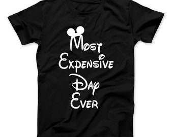 863a32019 Disney Most Expensive Day Ever Funny T-Shirt Disney Parody Vacation Shirt,  Travel, Vacation, Mickey