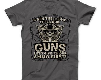 556a14cf 2nd Amendment Shirt When They Come After Our Guns Let's Give'em Our Ammo  First T-Shirt, Gun Gift, Ammo, 2nd Amendment, Veteran