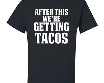 After This We're Getting Tacos Funny Taco T-Shirt, Taco Tuesday, Love Tacos, Taco Funny, Taco Shirt