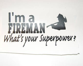 Sticker I'm a firefighter what's your super power?