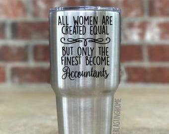 All Women are Created Equal but Only the Finest Become Accountants Yeti, Accountant Gift, Gift for CPA, Engraved Yeti, Accountant Gift Y025