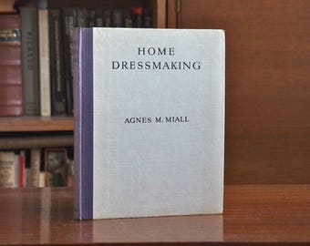 Home Dressmaking by Agnes M. Miall - 1943 Wartime edition - make do and mend - upcycling clothes - Sewing fashion 1940s - rationing