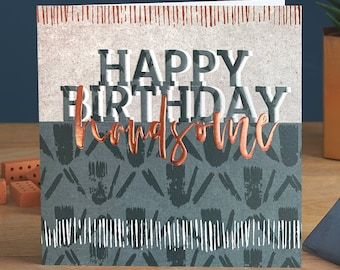 Happy Birthday Handsome - Male Birthday Card with Copper Foil