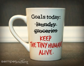 Keep the tiny humans alive - tiny humans mug - mug for mom - funny gift for mom - funny mug - mom goals - goals for today