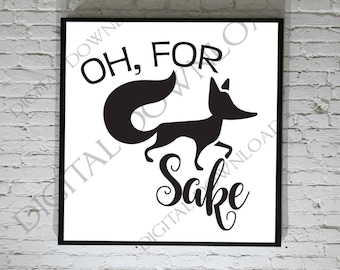 Fox Clipart, For Fox Sake Quote Vector Digital Design Download, SVG Quote, Vinyl Design, Printable Quotes, Funny Sign, Typography Art File