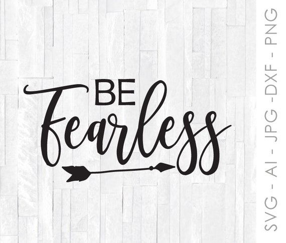 Be Fearless Svg Quote Svg Clipart For Cricut Vinyl Arrow Etsy