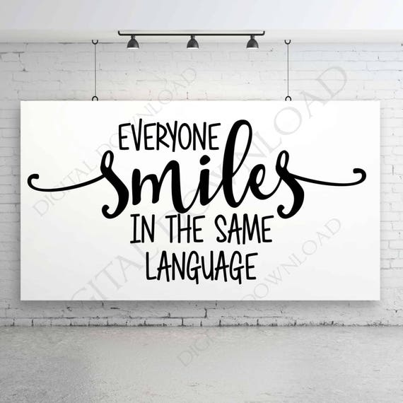 Quote Everyone Should Smile: Everyone Smiles In The Same Language Digital SVG Quote