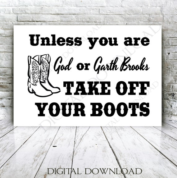 Boots Quotes Simple Unless Your God Or Garth Brooks Take Off Your Boots Quote Etsy