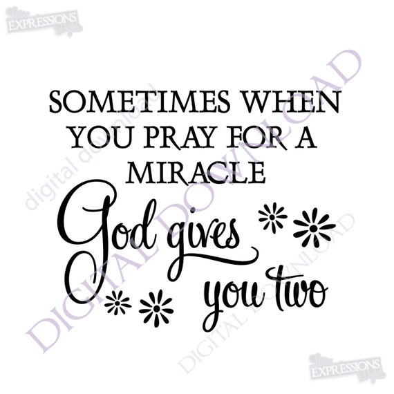 Sometimes when you pray God gives you two Quote Vector Digital Design Download Digital File Clipart Saying Download Printable Quote
