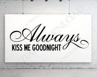 Always Kiss Me Goodnight Digital Design Download   Ready To Use Digital  File, Vinyl Design