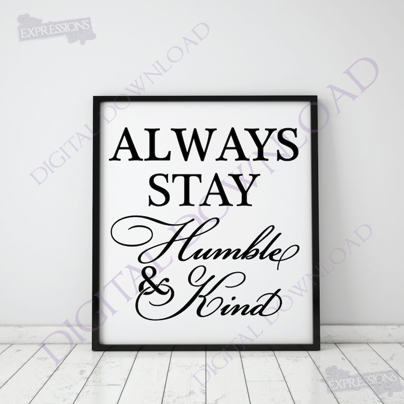 Always stay humble & kind Quote Vector Digital Design Download - Vinyl  Design Saying, Printable Quotes, home typography art, home decor