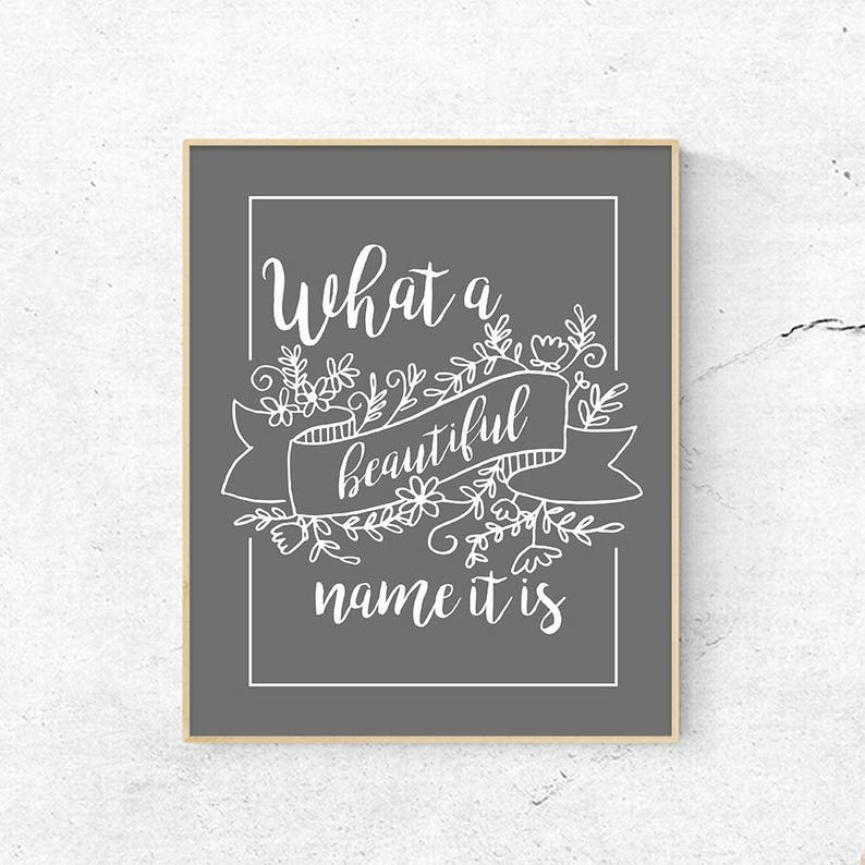 Christian Wall Art, What A Beautiful Name It Is Art Print, Christian  Worship Song Quote, Gray & White Home Decor, Christian Gift for Pastor