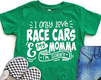 I Only Love Race Cars and My Momma I'm Sorry Race Kid Shirt Infant Bodysuit Toddler Shirt or Youth Shirt Stock Sprint Drag Go Kart Racing