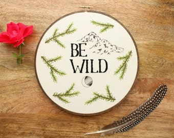 MADE TO ORDER - Quote Hoop Art, Embroidery, Embroidery Hoop Art, Hoop Art, Quote Art, Be Wild, Mountain Art, Quote Embroidery, Embroidery