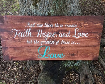 And now these three remain Wood Sign~ Faith Hope Love~ 1 Corinthians 13 13~ Verse Wood Sign~ Christian Wood Sign ~Wedding ~Anniversary ~Gift