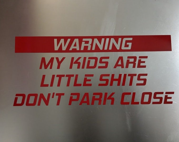 Warning my kids are little shits don't park close vinyl decal sticker