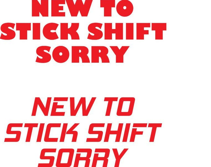 New to stick shift sorry vinyl decal sticker