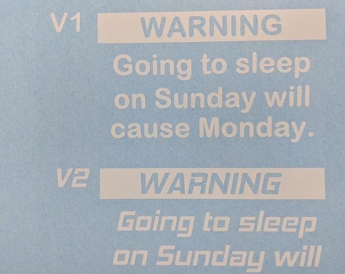 Warning going to sleep on Sunday will cause Monday vinyl decal sticker