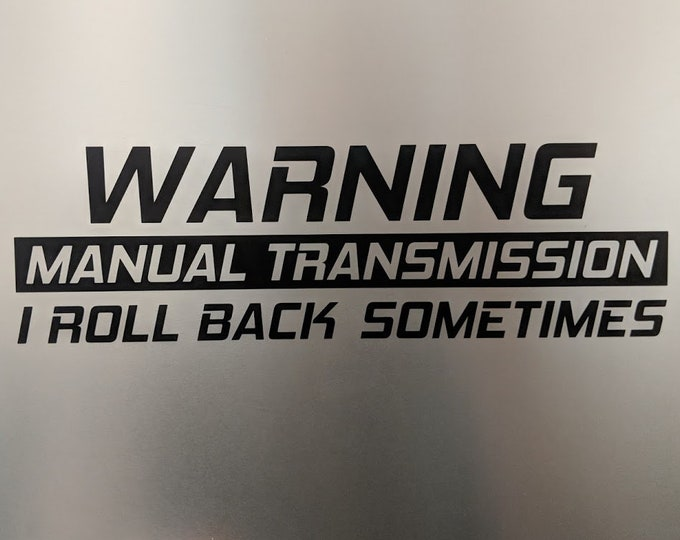 Warning Manual Transmission I roll back sometimes Vinyl decal sticker