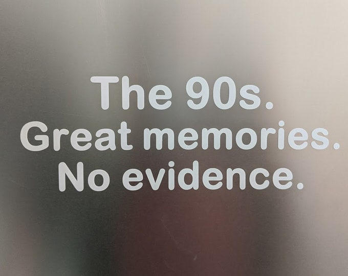 The 90s great memories. no evidence vinyl decal sticker