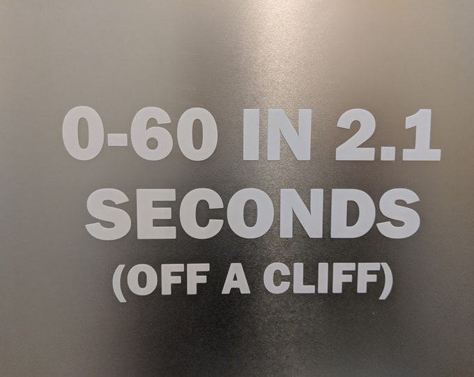 0-60 IN 2.1 Seconds (OFF A CLIFF) Vinyl decal sticker
