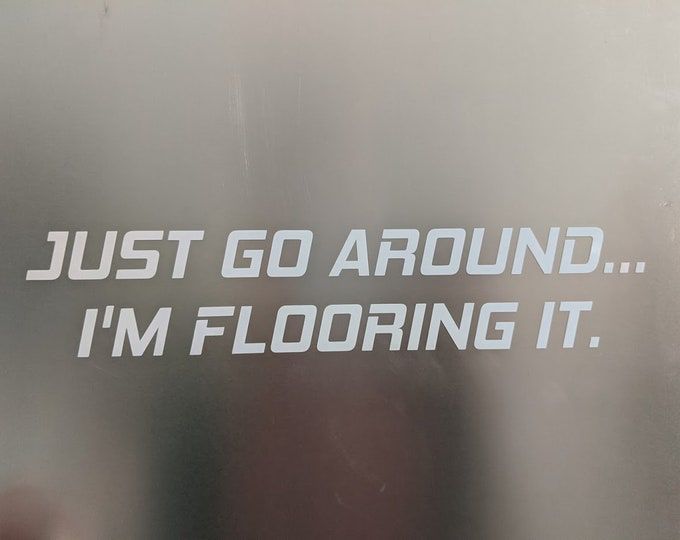 Just go around ... I'M flooring it. Vinyl decal sticker